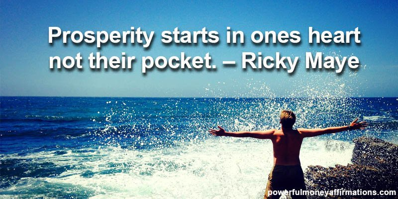 Prosperity starts in ones heart not their pocket Ricky Maye
