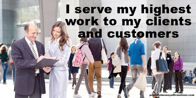 I serve my highest work to my clients and customers