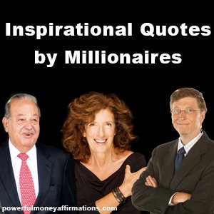 Inspirational Quotes by Millionaires