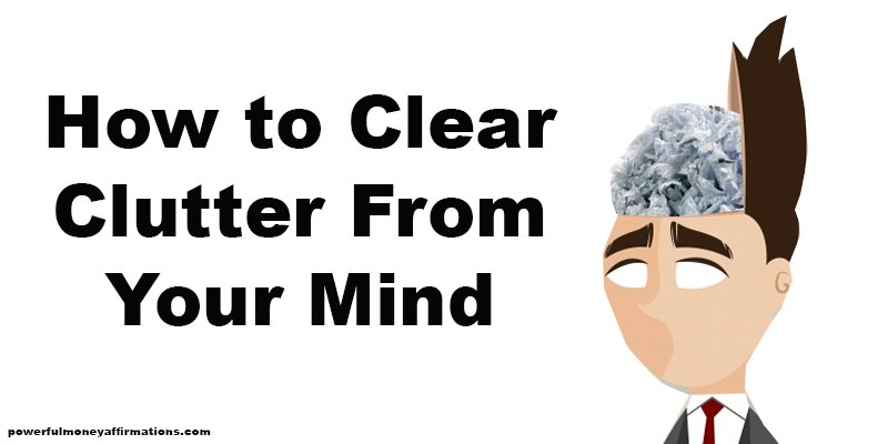 How to Clear Clutter From Your Mind