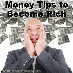 Money Tips to Become Rich - Powerful Money Affirmations
