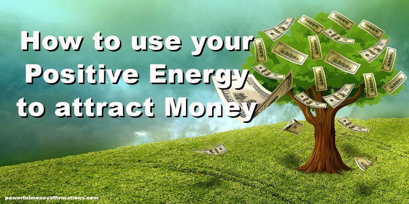 How to use Positive Energy to manifest Money