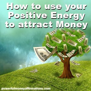 How to use Positive Energy to attract Money