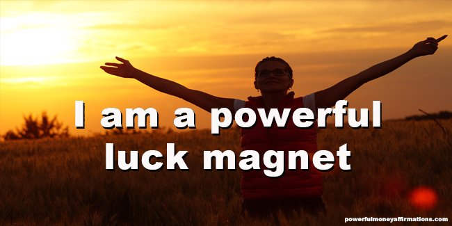 I am a powerful luck magnet