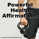 Powerful Health and Well Being Affirmations