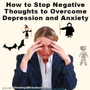 How to Stop Negative Thoughts to Overcome Depression and Anxiety