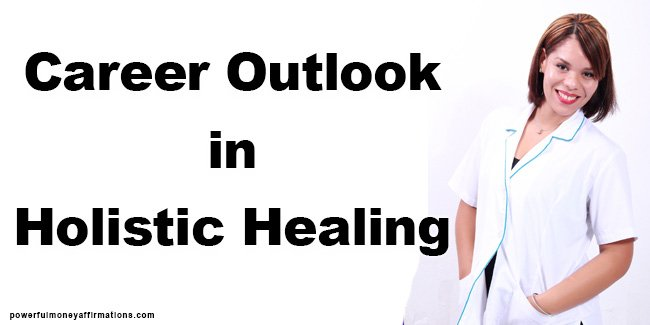 Career Outlook in Holistic Healing