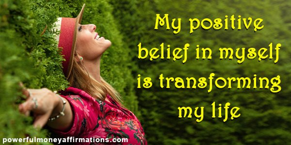 Positive Affirmations for Success - My positive belief in myself is transforming my life