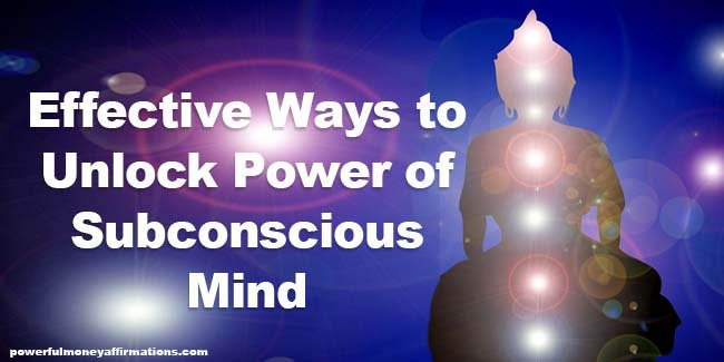 Effective Ways To Unlock Power Of Subconscious Mind