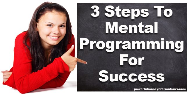 3 Steps To Mental Programming For Success