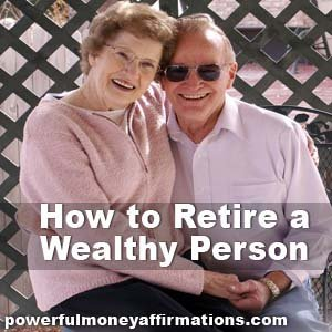 How to Retire a Wealthy Person