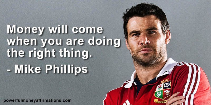 Money will come when you are doing the right thing - Mike Phillips