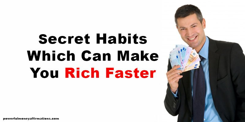 Secret Habits Which Can Make You Rich Faster