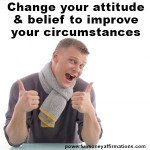 Change your attitude and belief to improve your circumstances