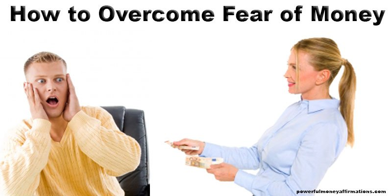 How to Overcome Fear of Money