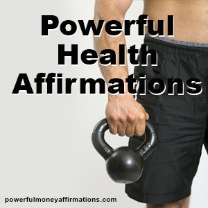 Powerful Health Affirmations