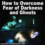 How to Overcome Fear of Darkness and Ghosts