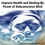 Improve Health and Healing By Power of Subconscious Mind