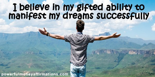 Positive Affirmations for Success - I believe in my gifted ability to manifest my dreams successfully