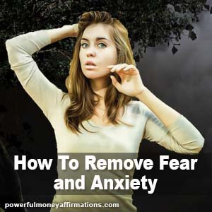 How To Remove Fear and Anxiety