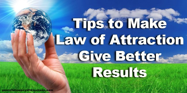 Tips To Make Law Of Attraction Give Better Results