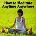 How to Meditate Anytime Anywhere