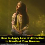 How to Apply Law of Attraction to Manifest Your Dreams