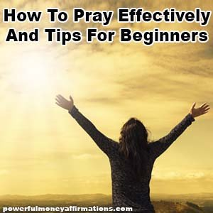 How To Pray Effectively And Tips For Beginners
