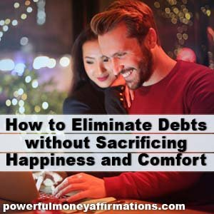 How to Eliminate Debts without Sacrificing Happiness and Comfort. Did you know - it is possible to pay back your debts without sacrificing your luxury to a large extent? In this blog, we are discussing how to eliminate debts without sacrificing happiness and comfort.