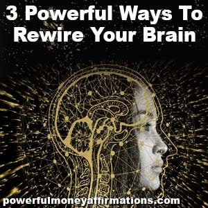 3 Powerful Ways to Rewire Your Brain