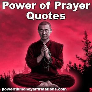 Let us try to understand the importance of prayer through the sayings of great men and saints. Hence we present to you Power of Prayer Quotes