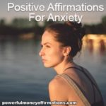 Positive Affirmations for Anxiety are intended to reduce stress and nervousness, increase feelings of personal power and attune mind to change possibilities